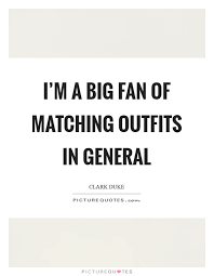 i m a big fan of matching in general picture quotes