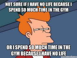 Gym Life Meme - life