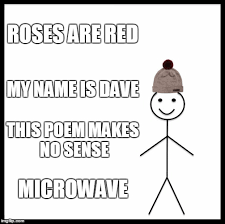Meme Poem - be like dave imgflip