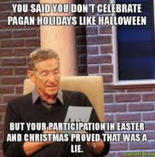 Pagan Easter Meme - you said you don t celebrate pagan holidays like halloween but