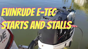 evinrude e tec starts and stalls youtube