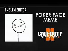 Call Of Duty Black Ops 2 Memes - poker face meme black ops 2 emblem tutorial by odtjeromefehr