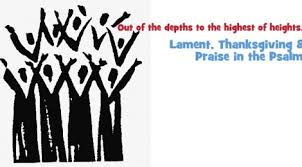 lament thanksgiving and praise in the psalms grace church
