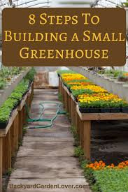 how to build a small greenhouse in 8 easy steps backyard garden
