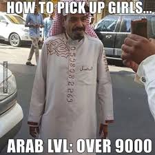 Arabs Meme - how to pick up girls arab lvl over 9000 image dubai memes