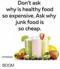 Healthy Food Meme - don t ask why is healthy food so expensive ask why junk food is so
