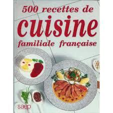 de recette de cuisine familiale 500 recettes de cuisine familiale française priceminister rakuten