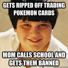 Annoying Mom Meme - gets ripped off trading pokemon cards mom calls school and g