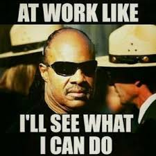 Stevie Wonder Memes - stevie wonder at work like i ll see what i can do google search