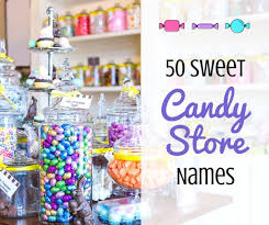 Home Decor Store Names 50 Sweet Candy Store Names Toughnickel