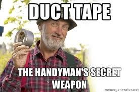 Handyman Meme - duct tape the handyman s secret weapon red green meme generator