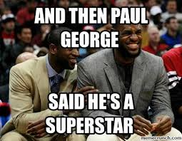 Paul George Memes - and then paul george said he s a superstar
