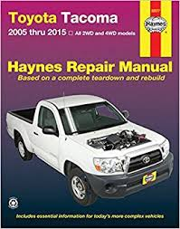 all toyota tacoma models toyota tacoma 2005 thru 2015 all 2wd and 4wd models haynes