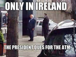 Irish Meme - wait your turn mr president memes irish phrases slang