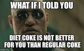 Diet Coke Meme - matrix morpheus meme imgflip