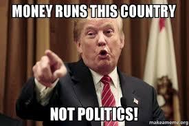Meme Money - money runs this country not politics donald trump says make a
