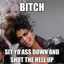 Shut The Fuck Up Meme - alyssa edwards shut the hell up memes quickmeme