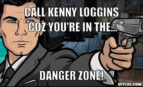 Archer Danger Zone Meme - archer danger zone meme generator call kenny loggins coz you re in