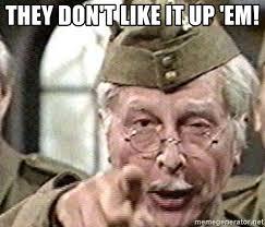 Em Meme - they don t like it up em corporal jones meme generator