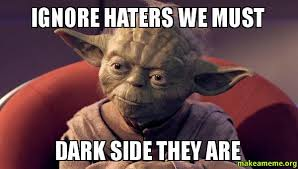 Haters Meme - ignore haters we must dark side they are hate make a meme
