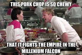 Pork Chop Meme - this pork chop is so chewy that it fights the empire in the