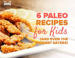 6 paleo recipes for kids and even the pickiest eaters
