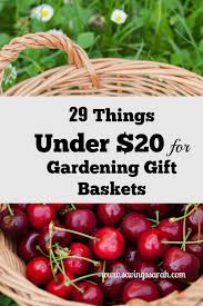 garden gift basket 29 clever things 20 for gardening gift baskets earning