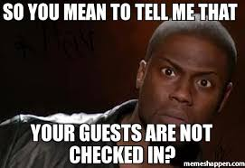 Tell Me Meme - so you mean to tell me that your guests are not checked in meme