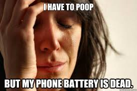 Dead Phone Meme - i have to poop but my phone battery is dead oh no my phone