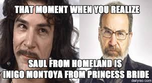 homeland meme saul is inigo montoya on bingememe