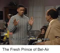 Oh No You Didnt Meme - gr oh no you didn t just talk about my mother the fresh prince of