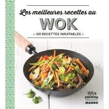 recette cuisine wok les meilleures recettes au wok broché collectif achat livre