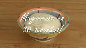 astuces cuisine rapide mayonnaise rapide en 30 secondes truc et astuce
