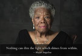 nothing can dim the light that shines from within maya angelou taught me life lessons to apply to your brand
