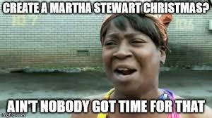 Martha Meme - aint nobody got time for that meme imgflip