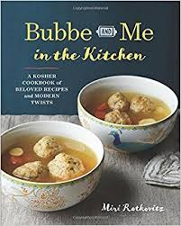 kosher cookbook bubbe and me in the kitchen a kosher cookbook of beloved recipes
