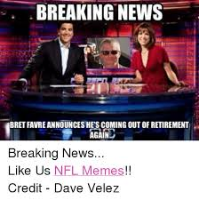 Retirement Meme - breaking news bret favre a coming out of retirement again breaking