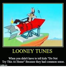 Looney Tunes Meme - looney tunes when you didn t have to tell kids do not try this at