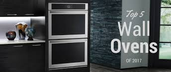 top 5 wall ovens of 2017 appliances connection