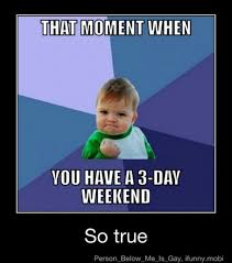 3 Day Weekend Meme - weekend meme funny weekend pictures and images