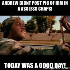 Assless Chaps Meme - andrew didnt post pic of him in a assless chaps today was a good
