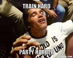 Party Hard Meme - second edition of train hard party hard â crossfit zã rich