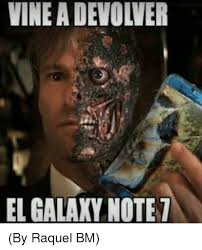 Galaxy Note Meme - vine a devolver el galaxy note 7 by raquel bm meme on conservative