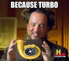 Turbo Meme - ancient aliens meme imgflip
