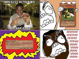 You Ve Activated My Trap Card Meme - image 63515 you just activated my trap card know your meme