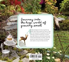 tiny gardens gardening in miniature create your own tiny living world janit