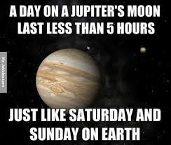 Funny Sunday Memes - day on jupiters moon meme