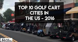 top 10 golf cart cities in the united states for 2016