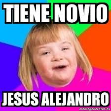 Jesus Alejandro Memes - meme retard girl tiene novio jesus alejandro 597403