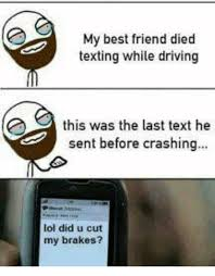 Texting While Driving Meme - 25 best memes about my best friend died texting while driving